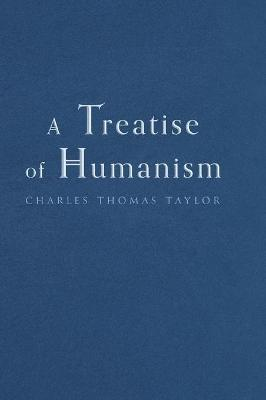 A Treatise of Humanism by Charles Thomas Taylor