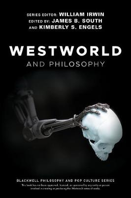 Westworld and Philosophy by William Irwin