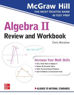 McGraw-Hill Education Algebra II Review and Workbook by Christopher Monahan