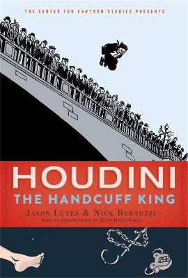Houdini: The Handcuff King by Jason Lutes