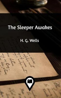 The Sleeper Awakes by H G Wells