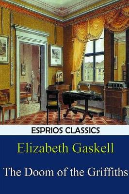 The Doom of the Griffiths (Esprios Classics) by Elizabeth Cleghorn Gaskell