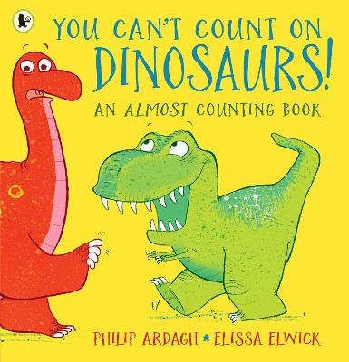 You Can't Count on Dinosaurs: An Almost Counting Book book