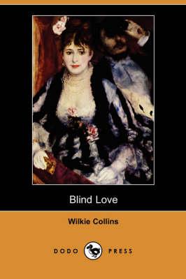 Blind Love (Dodo Press) by Au Wilkie Collins