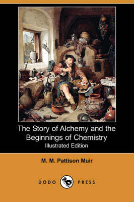 Story of Alchemy and the Beginnings of Chemistry (Illustrated Edition) (Dodo Press) book