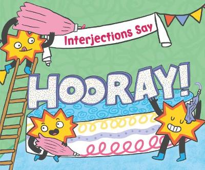 """Interjections Say """"Hooray!"""" by Michael Dahl"""