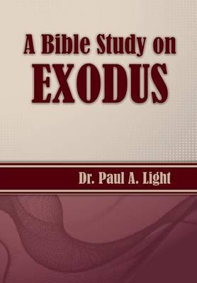 A Bible Study on Exodus by Paul a Light