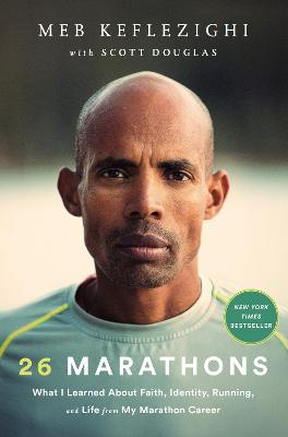 26 Marathons: What I've Learned About Faith, Identity, Running, and Life From Each Marathon I've Run by Meb Keflezighi