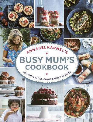 Annabel Karmel's Busy Mum's Cookbook book