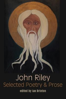 Selected Poetry and Prose by John Riley