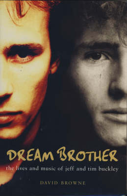 Dream Brother: The Lives of Tim and Jeff Buckley by David Browne