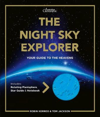 The Night Sky Explorer: Your Guide to the Heavens - Includes Southern Hemisphere Rotatingplanisphere, Star Guide & Notebook by Robin Kerrod and Tom Jackson