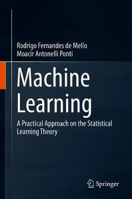 Machine Learning: A Practical Approach on the Statistical Learning Theory by RODRIGO F MELLO