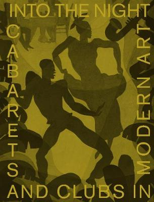 Into the Night: Cabarets and Clubs in Modern Art by Florence Ostende