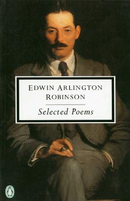 Selected Poems by Edwin Arlington Robinson