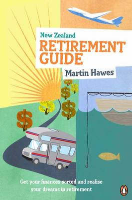 New Zealand Retirement Guide by Martin Hawes