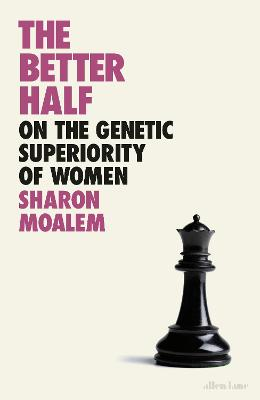 The Better Half: On the Genetic Superiority of Women by Sharon Dr. Moalem