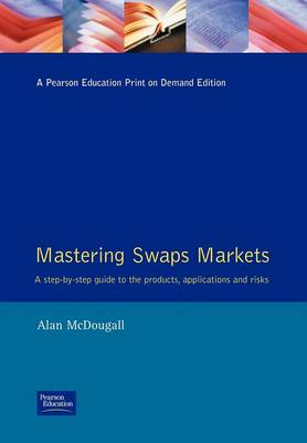 Mastering Swaps Markets by Alan McDougall