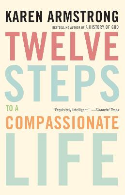 Twelve Steps to a Compassionate Life by Karen Armstrong