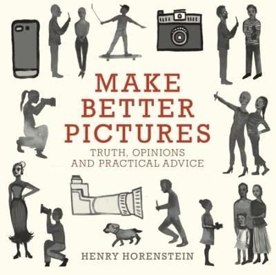 Make Better Pictures: Truth, Opinions, and Practical Advice book