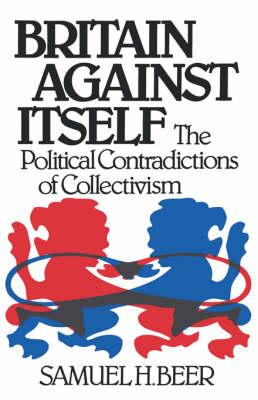 Britain Against Itself by Samuel H. Beer