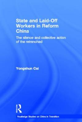 State and Laid-off Workers in Reform China by Yongshun Cai