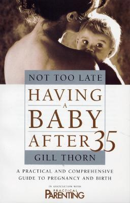 Not Too Late: Having A Baby After 35 book