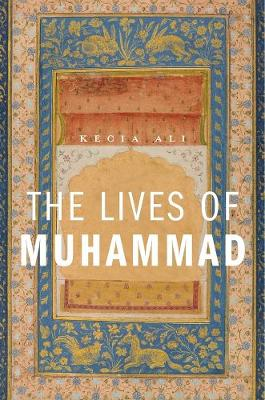 The Lives of Muhammad by Kecia Ali