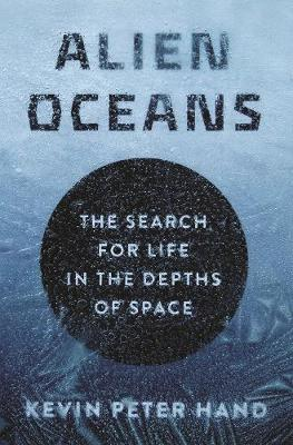 Alien Oceans: The Search for Life in the Depths of Space book