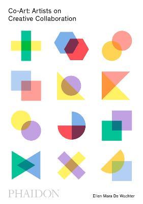 Co-Art: Artists on Creative Collaboration by Ellen Mara De Wachter