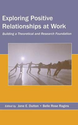 Exploring Positive Relationships at Work by Jane E. Dutton