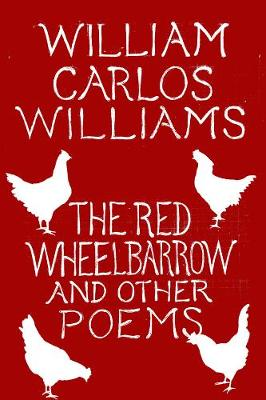 The Red Wheelbarrow & Other Poems by William Carlos Williams