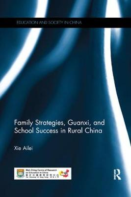 Family Strategies, Guanxi, and School Success in Rural China by Ailei Xie