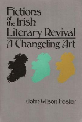 Fictions of the Irish Literary Revival by John Wilson Foster