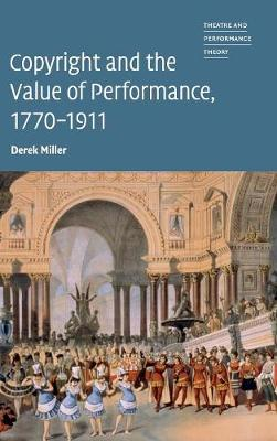 Copyright and the Value of Performance, 1770-1911 by Derek Miller