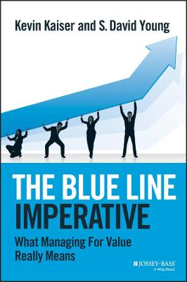 The Blue Line Imperative: What Managing for Value Really Means by Kevin Kaiser
