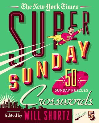 The New York Times Super Sunday Crosswords Volume 5: 50 Sunday Puzzles by The New York Times