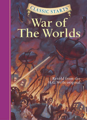 Classic Starts (R): The War of the Worlds by H. G. Wells