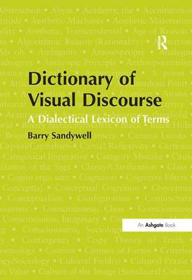 Dictionary of Visual Discourse: A Dialectical Lexicon of Terms by Barry Sandywell