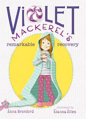 Violet Mackerel's Remarkable Recovery by Anna Branford