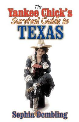 Yankee Chick's Survival Guide to Texas by Sophia Dembling