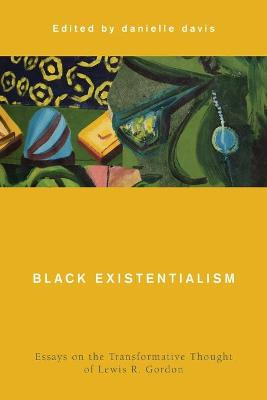 Black Existentialism: Essays on the Transformative Thought of Lewis R. Gordon book