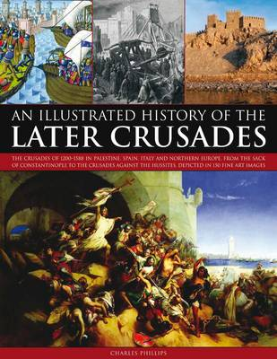 Illustrated History of the Later Crusades by Charles Phillips