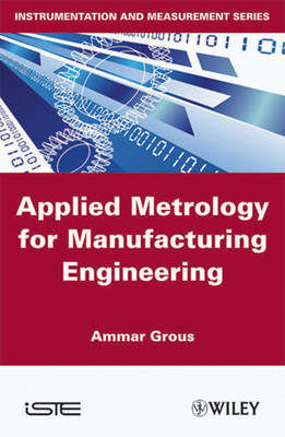 Applied Metrology for Manufacturing Engineering by Ammar Grous