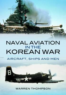 Naval Aviation in the Korean War by Warren Thompson