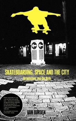 Skateboarding, Space and the City by Iain Borden