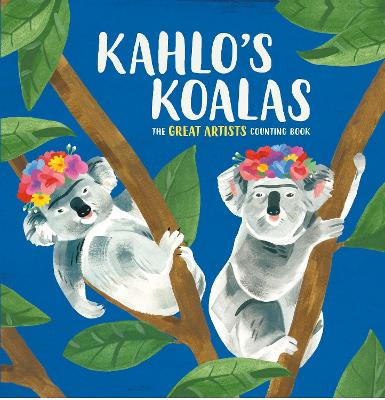Kahlo's Koalas: The Great Artists Counting Book by Grace Helmer