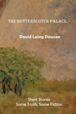 The Butterscotch Palace by David Laing Dawson