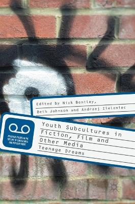 Youth Subcultures in Fiction, Film and Other Media by Nick Bentley