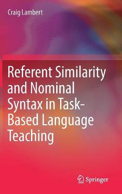Referent Similarity and Nominal Syntax in Task-Based Language Teaching by Craig Lambert